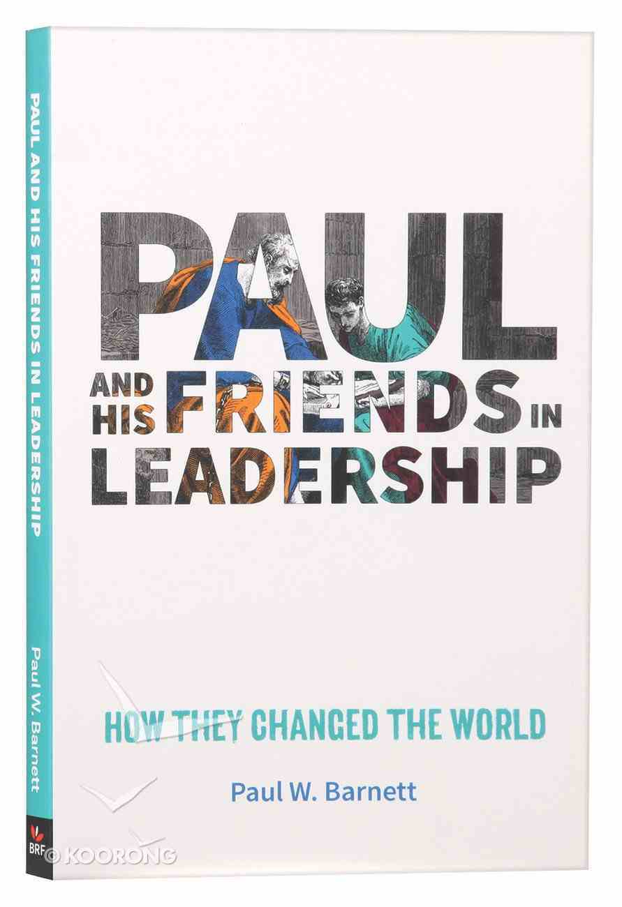 Paul and His Friends in Leadership: How They Changed the World Paperback