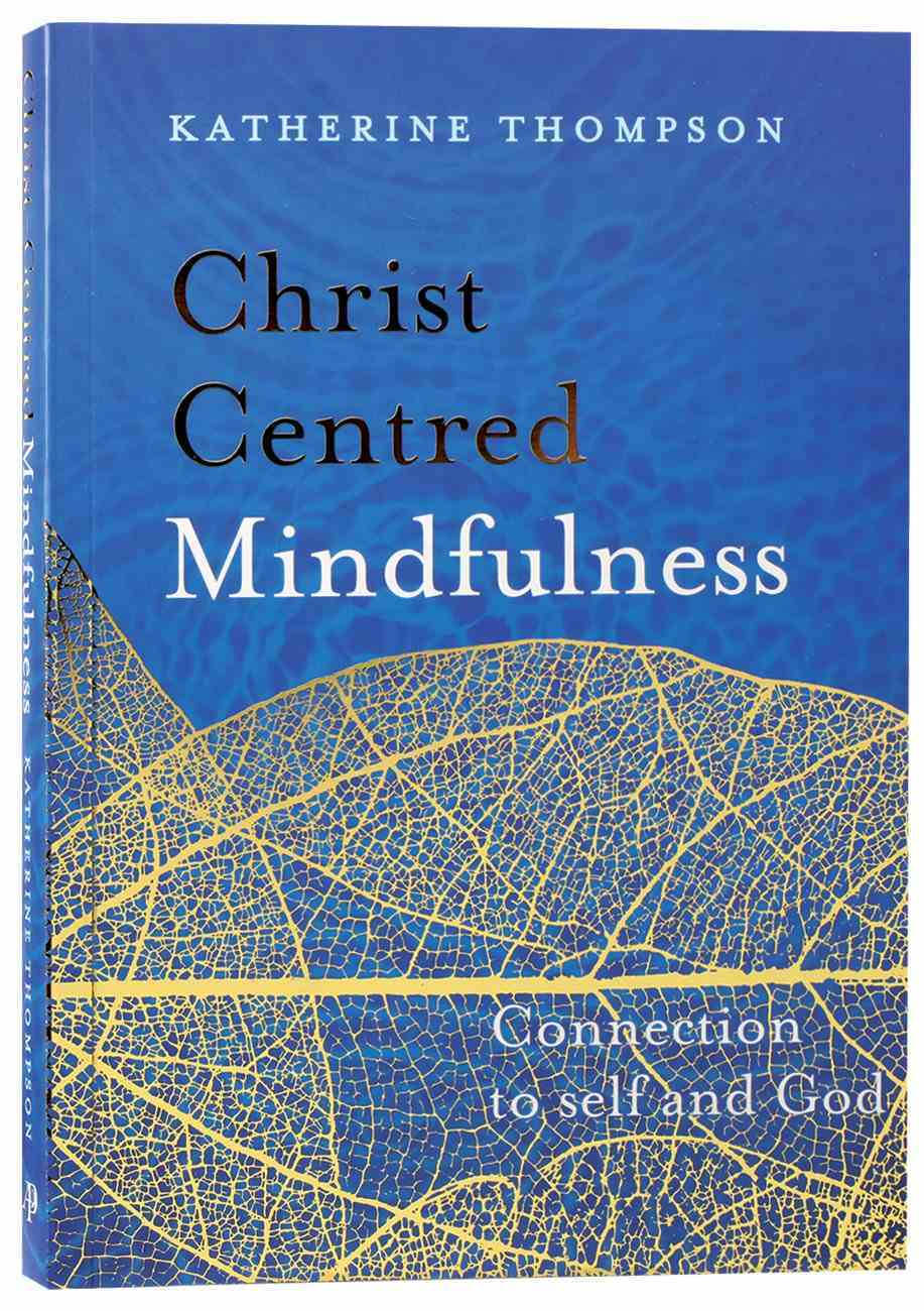 Christ-Centred Mindfulness: Connected to Self and God Paperback