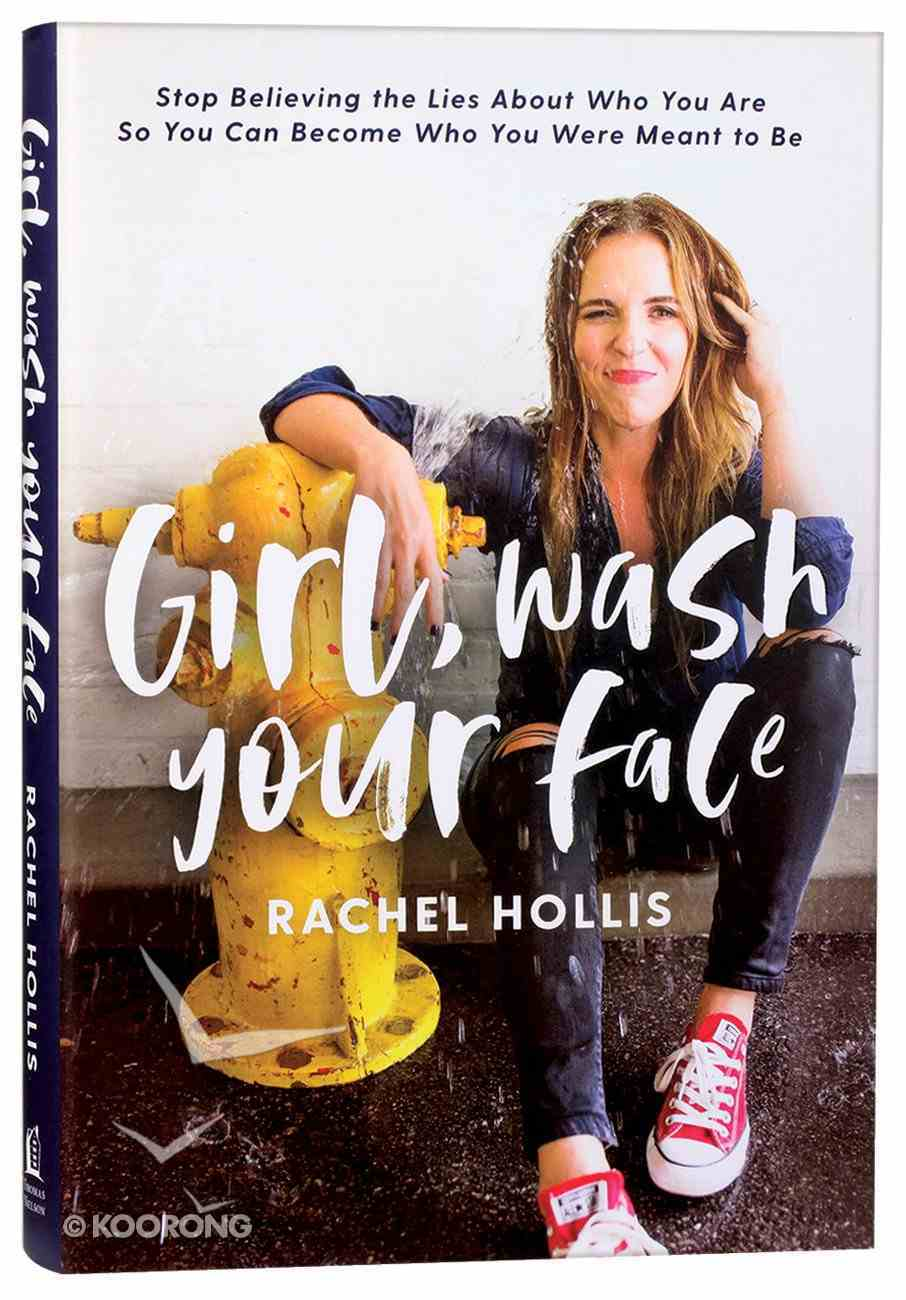 Girl, Wash Your Face: Stop Believing the Lies About Who You Are So You Can Become Who You Were Meant to Be Hardback