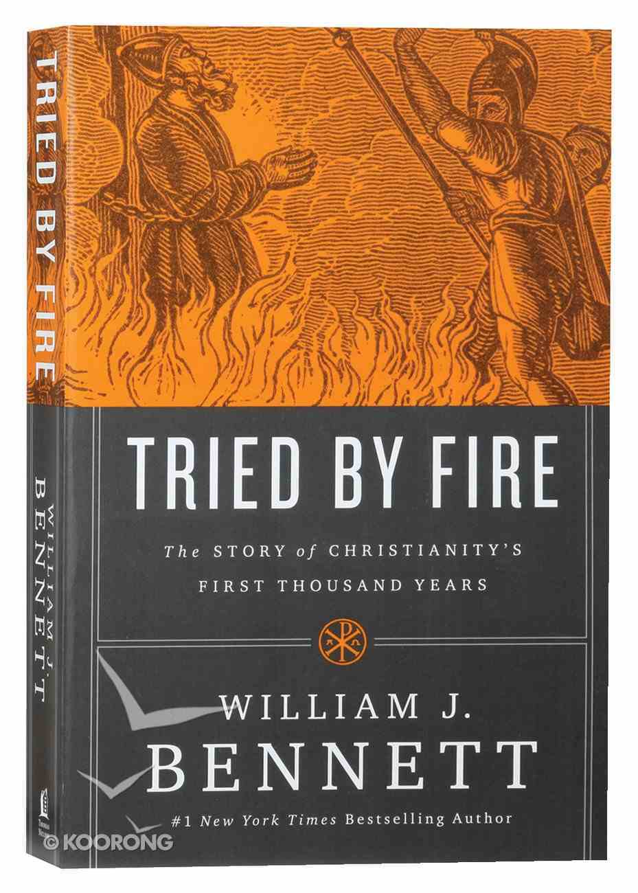 Tried By Fire: The Story of Christianity's First Thousand Years Paperback