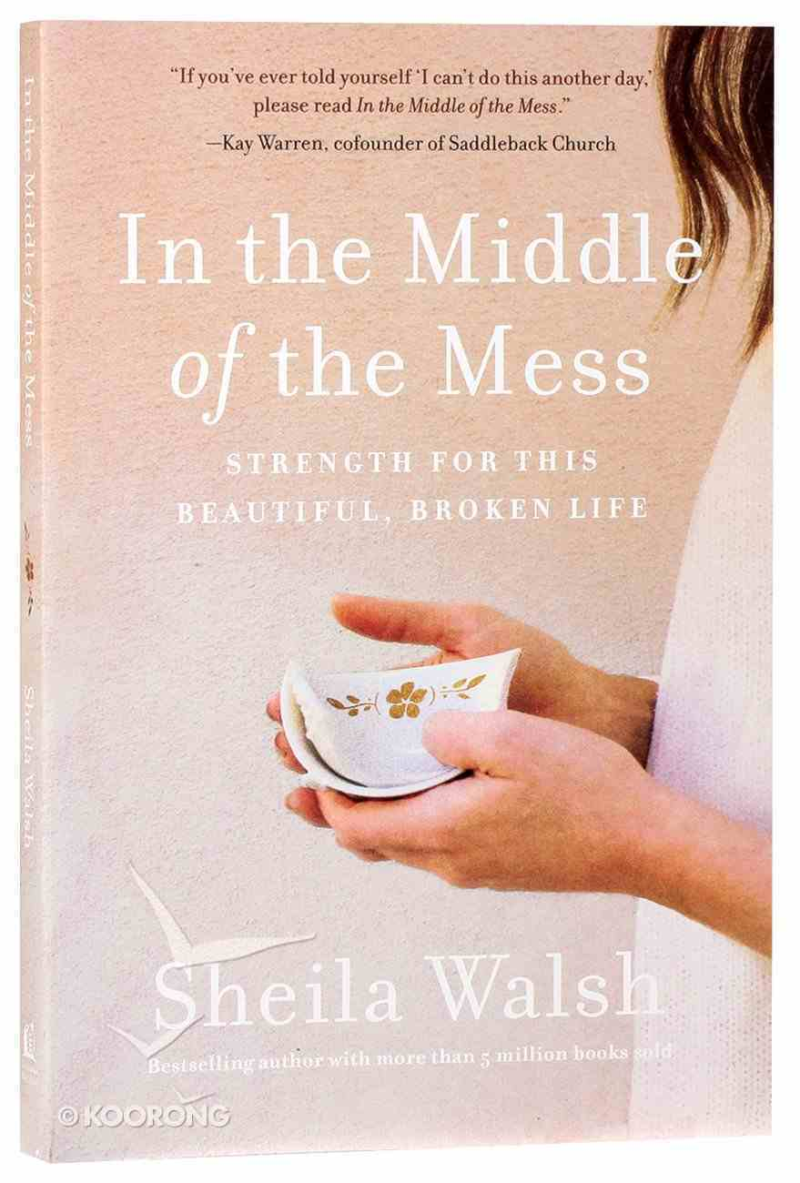 In the Middle of the Mess: Strength For the Beautiful, Broken Life Paperback
