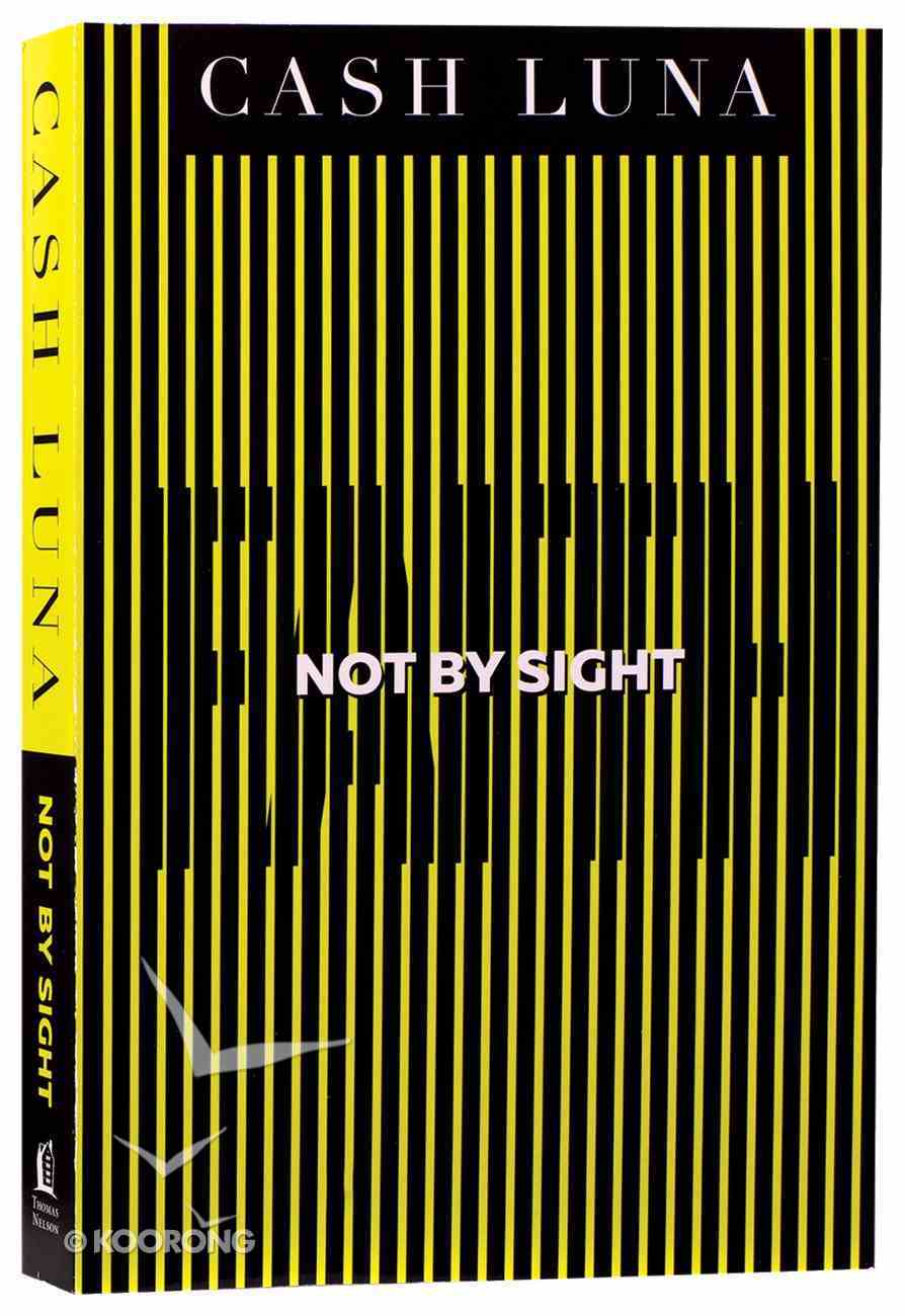 Not By Sight: Only Faith Opens Your Eyes Paperback