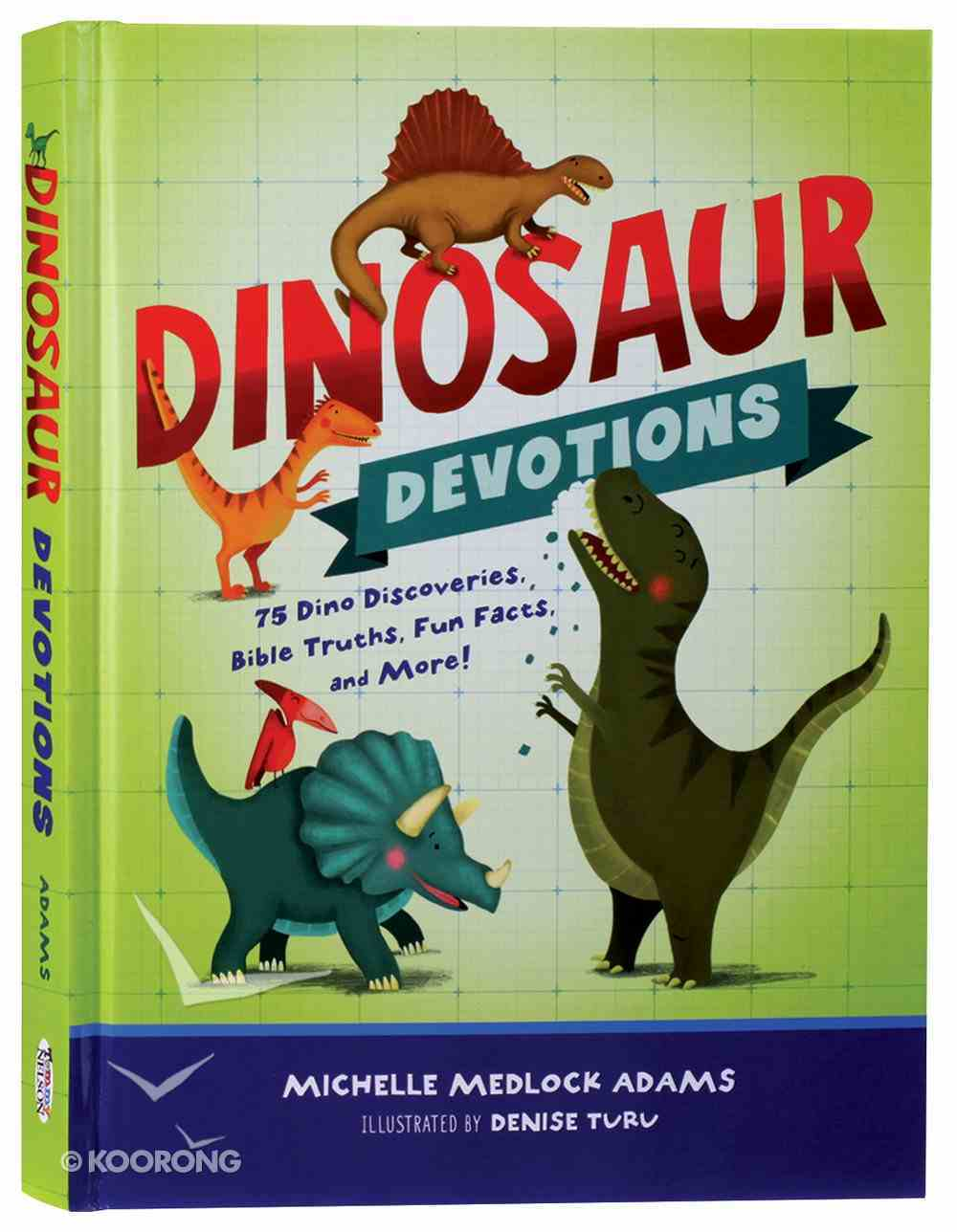 Dinosaur Devotions: 75 Dino Discoveries, Bible Truths, Fun Facts, and More! Hardback
