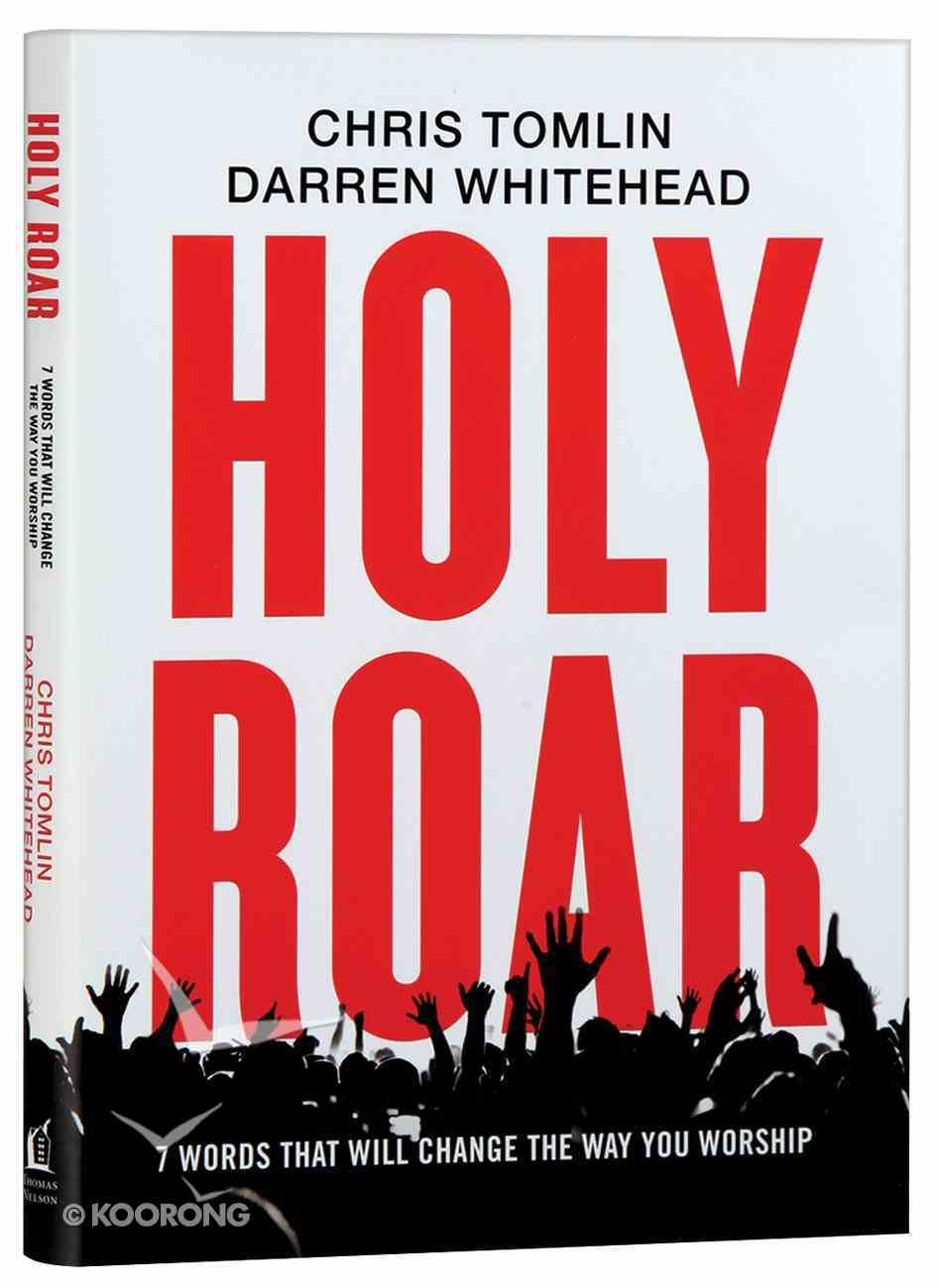 Holy Roar: 7 Words That Will Change the Way You Worship Hardback