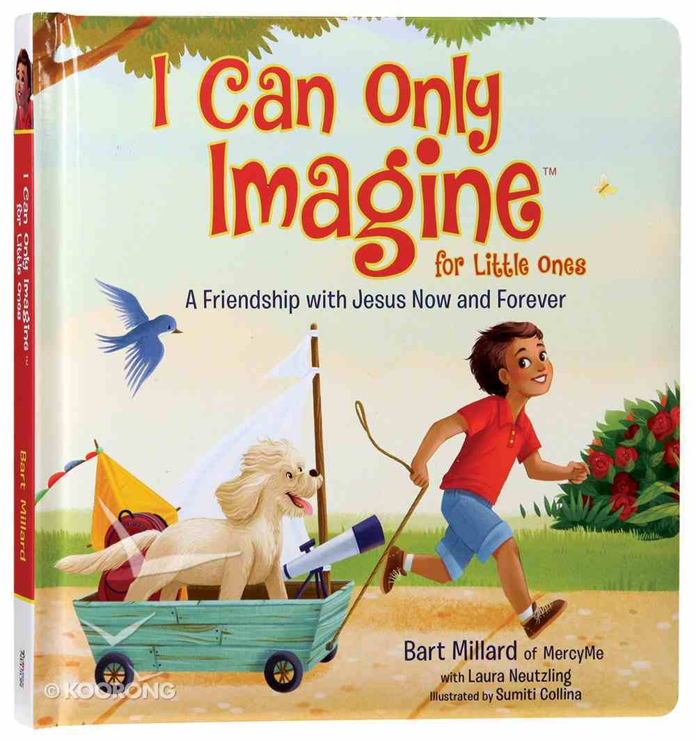 I Can Only Imagine For Little Ones: A Friendship With Jesus Now and Forever Board Book