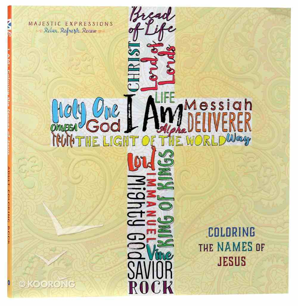 I Am - Coloring the Names of Jesus (Majestic Expressions) (Adult Coloring Books Series) Paperback