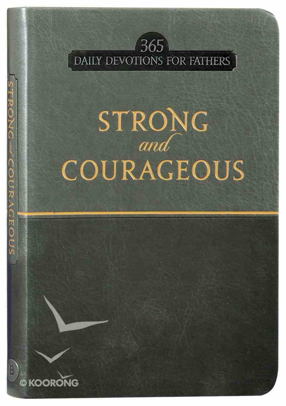 Strong and Courageous: 365 Daily Devotions For Fathers (365 Daily Devotions Series) Imitation Leather