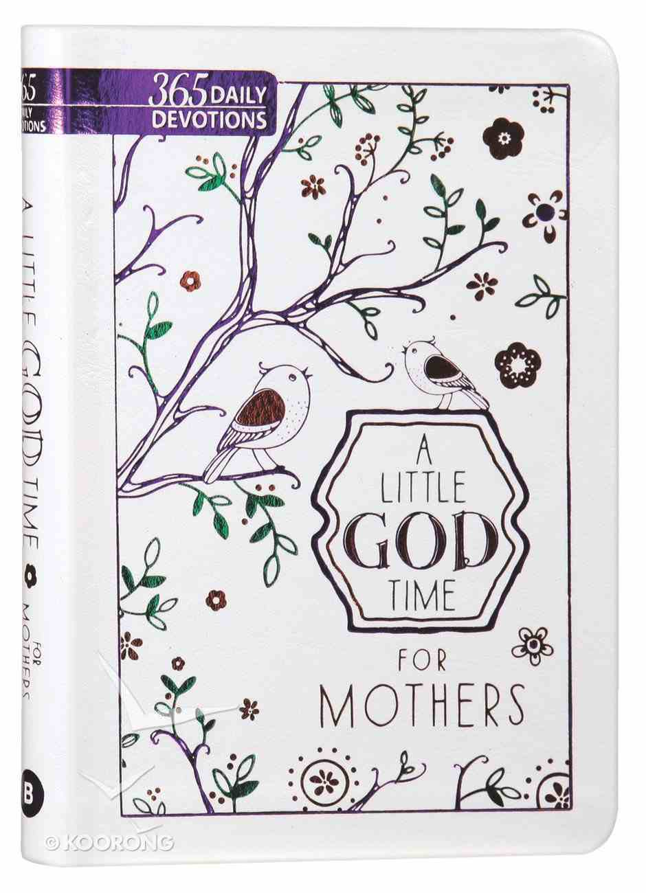 Little God Time For Mothers, A: 365 Daily Devotions (365 Daily Devotions Series) Imitation Leather