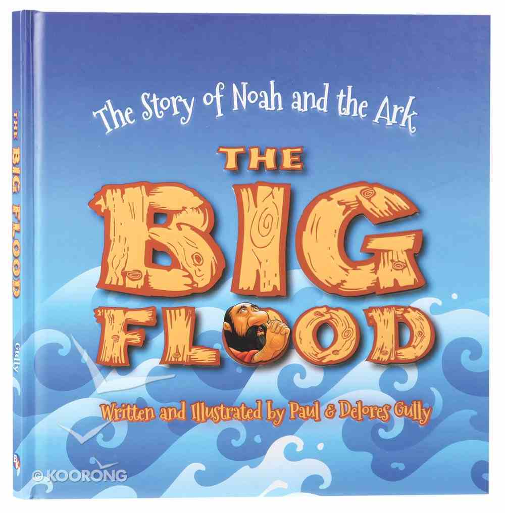 The Big Flood: The Story of Noah and the Ark Hardback