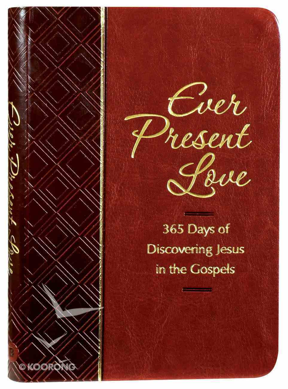 Ever Present Love: 365 Days of Discovering Jesus in the Gospels Imitation Leather