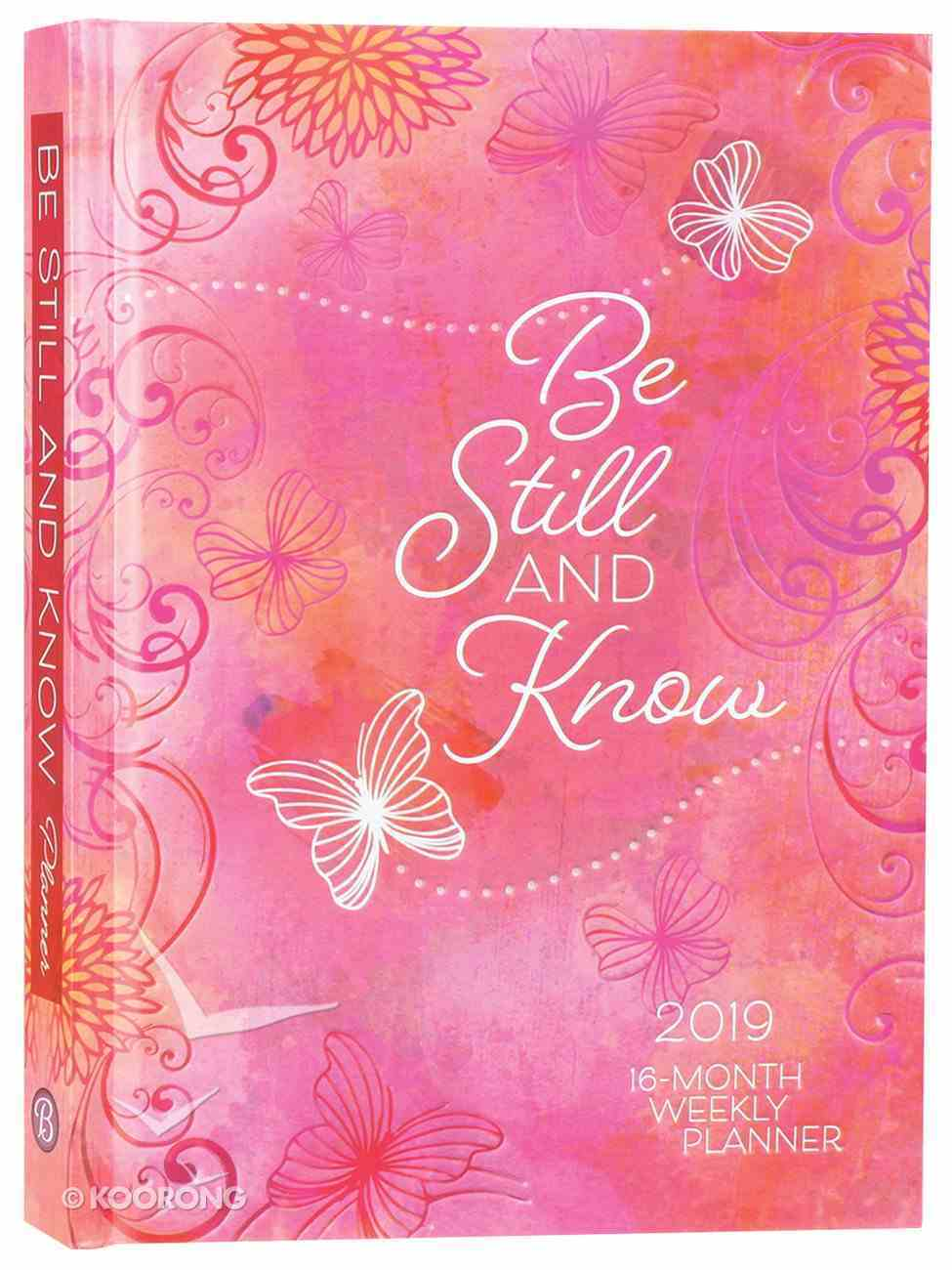 2019 16-Month-Weekly Diary/Planner: Be Still and Know (Pink/butterflies) Hardback