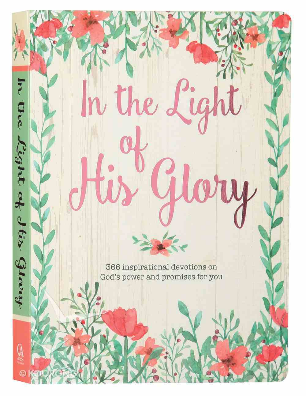 In the Light of His Glory: An Inspirational Devotional That Celebrates God's Promises and Glorious Grace Paperback