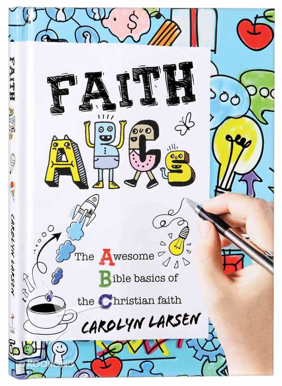 Faith ABCS: The Awesome Bible Basics of the Christian Faith Hardback