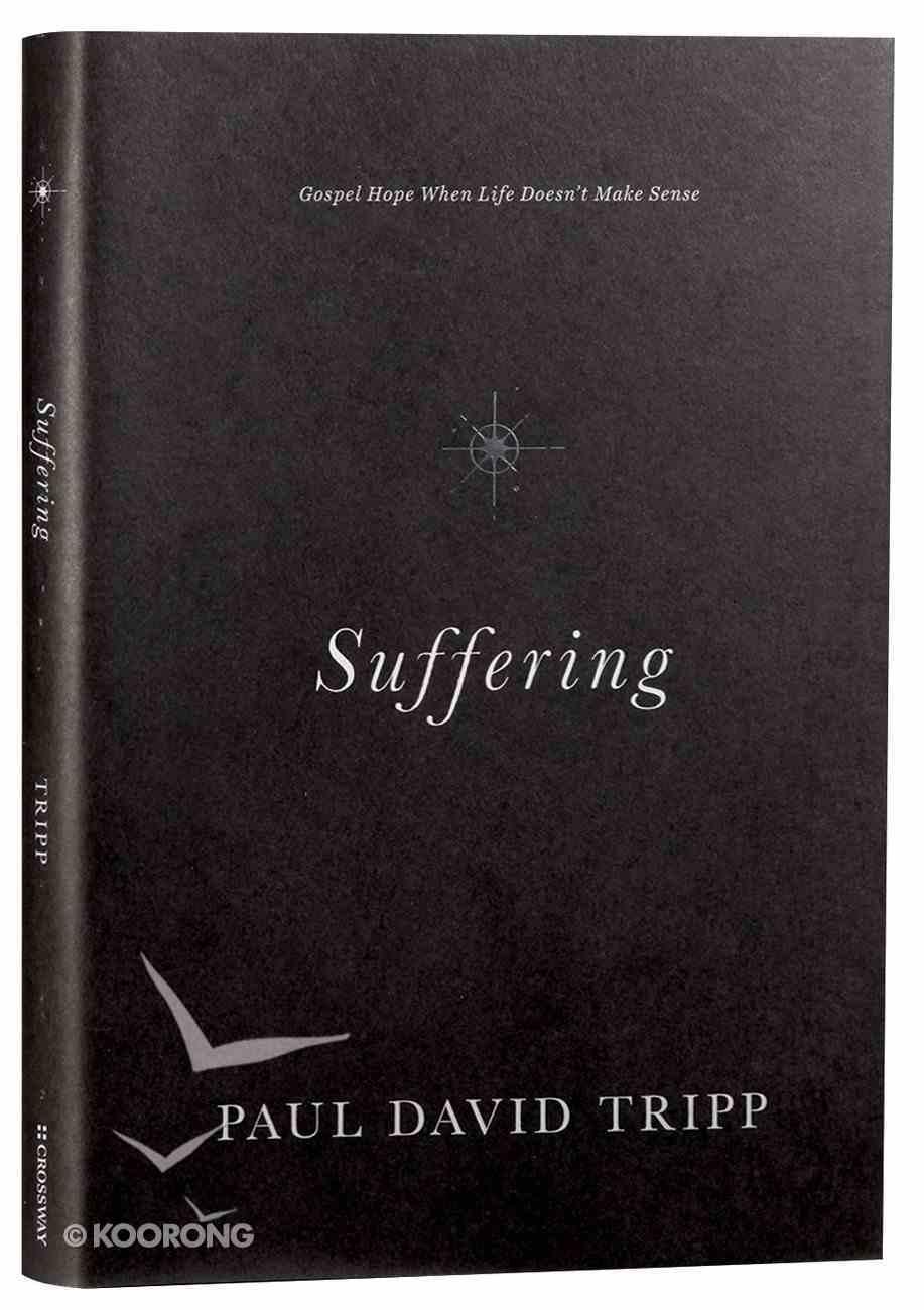 Suffering: Gospel Hope When Life Doesn't Make Sense Hardback