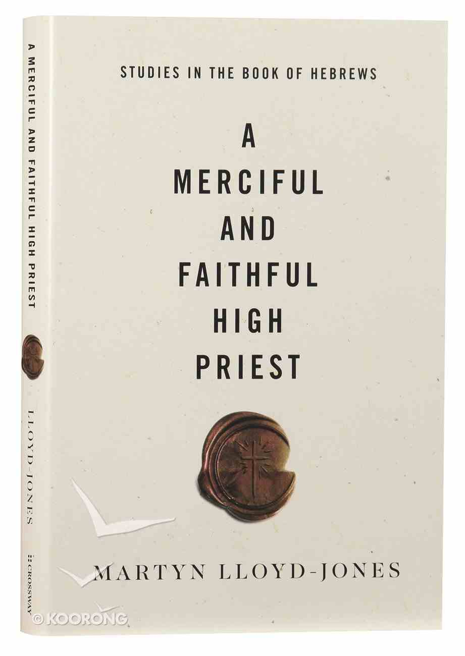 A Merciful and Faithful High Priest: Studies in the Book of Hebrews Hardback