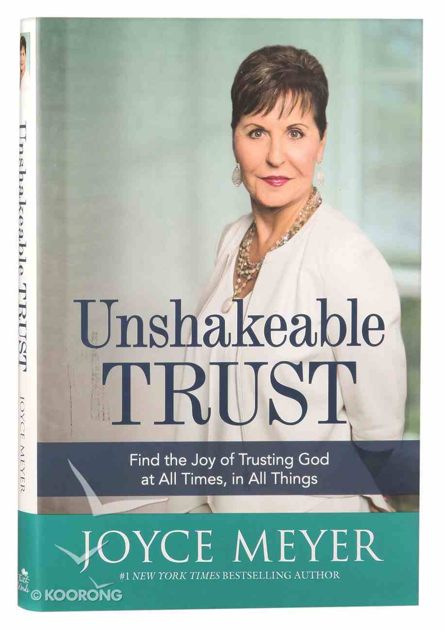 Unshakeable Trust: Find the Joy of Trusting God At All Times, in All Things! Hardback