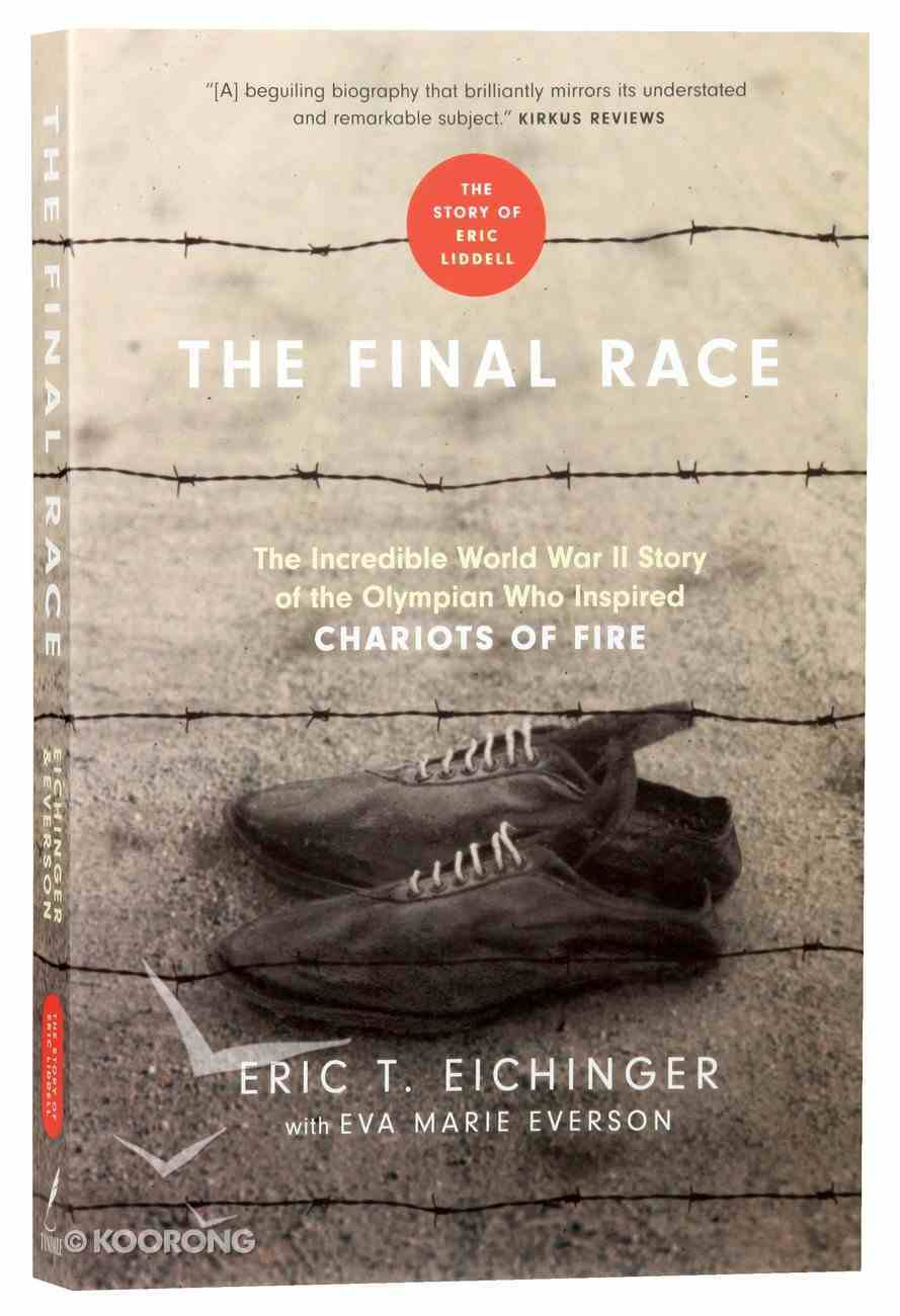 The Final Race: The Incredible World War II Story of the Olympian Who Inspired Chariots of Fire Paperback