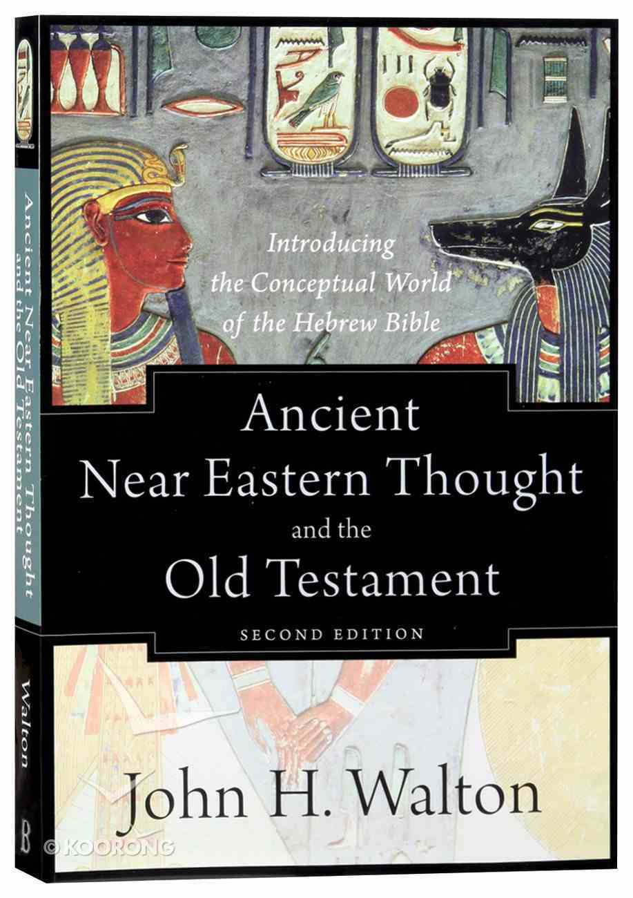 Ancient Near Eastern Thought and the Old Testament: Introducing the Conceptual World of the Hebrew Bible (2nd Edition) Paperback