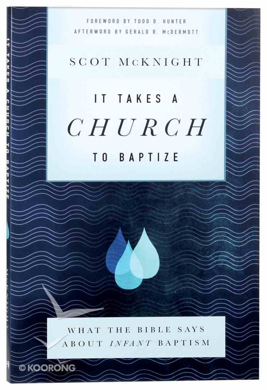 It Takes a Church to Baptize: What the Bible Says About Infant Baptism Paperback