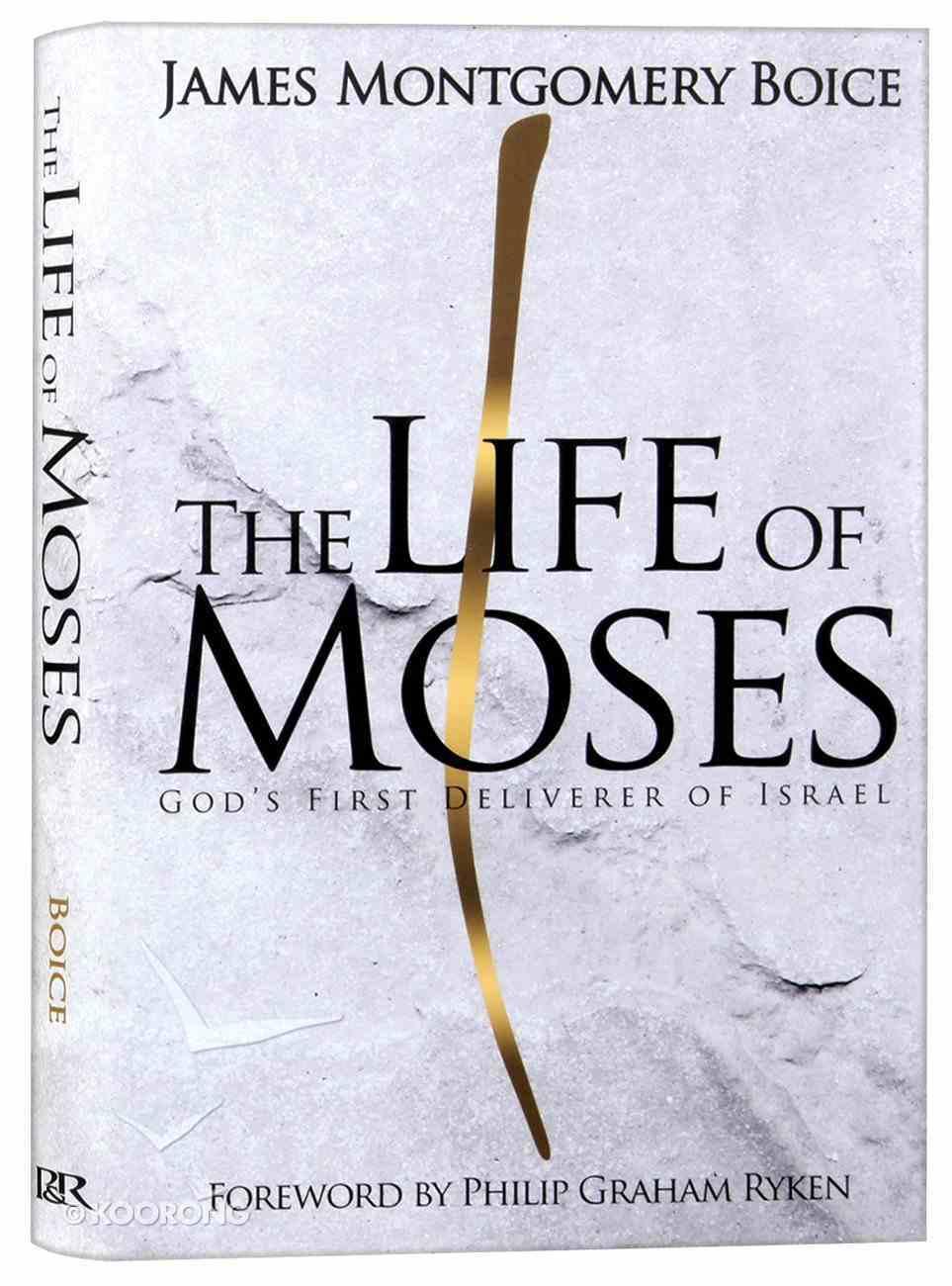 The Life of Moses: God's First Deliverer of Israel Hardback