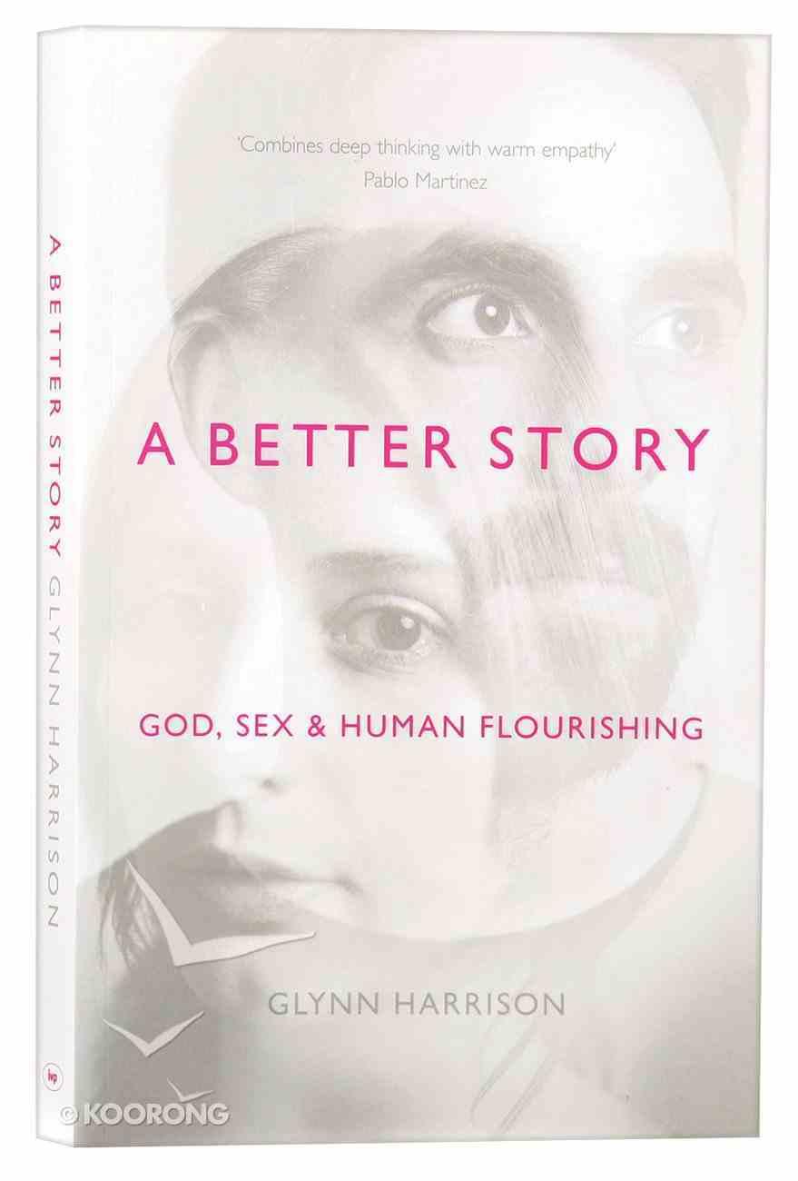 A Better Story: God, Sex and Human Flourishing Paperback