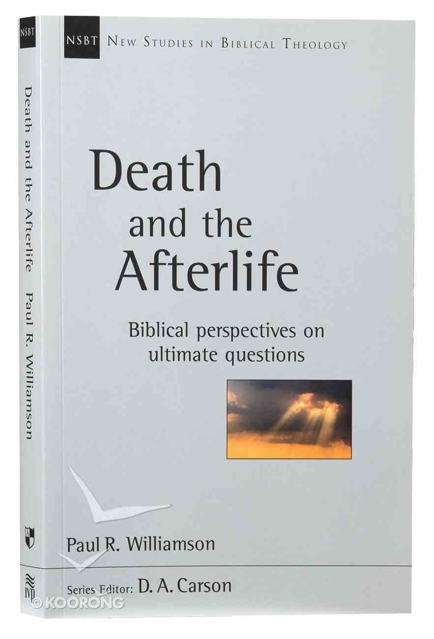 Death and the Afterlife: Biblical Perspectives on Ultimate Questions (New Studies In Biblical Theology Series) Paperback