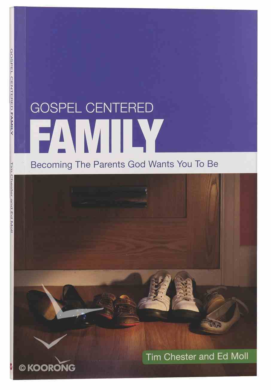 Gospel Centered Family: Becoming the Parents God Wants You to Be Paperback