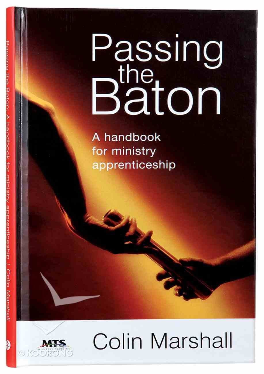 Passing the Baton: A Handbook For Ministry Apprenticeship Hardback