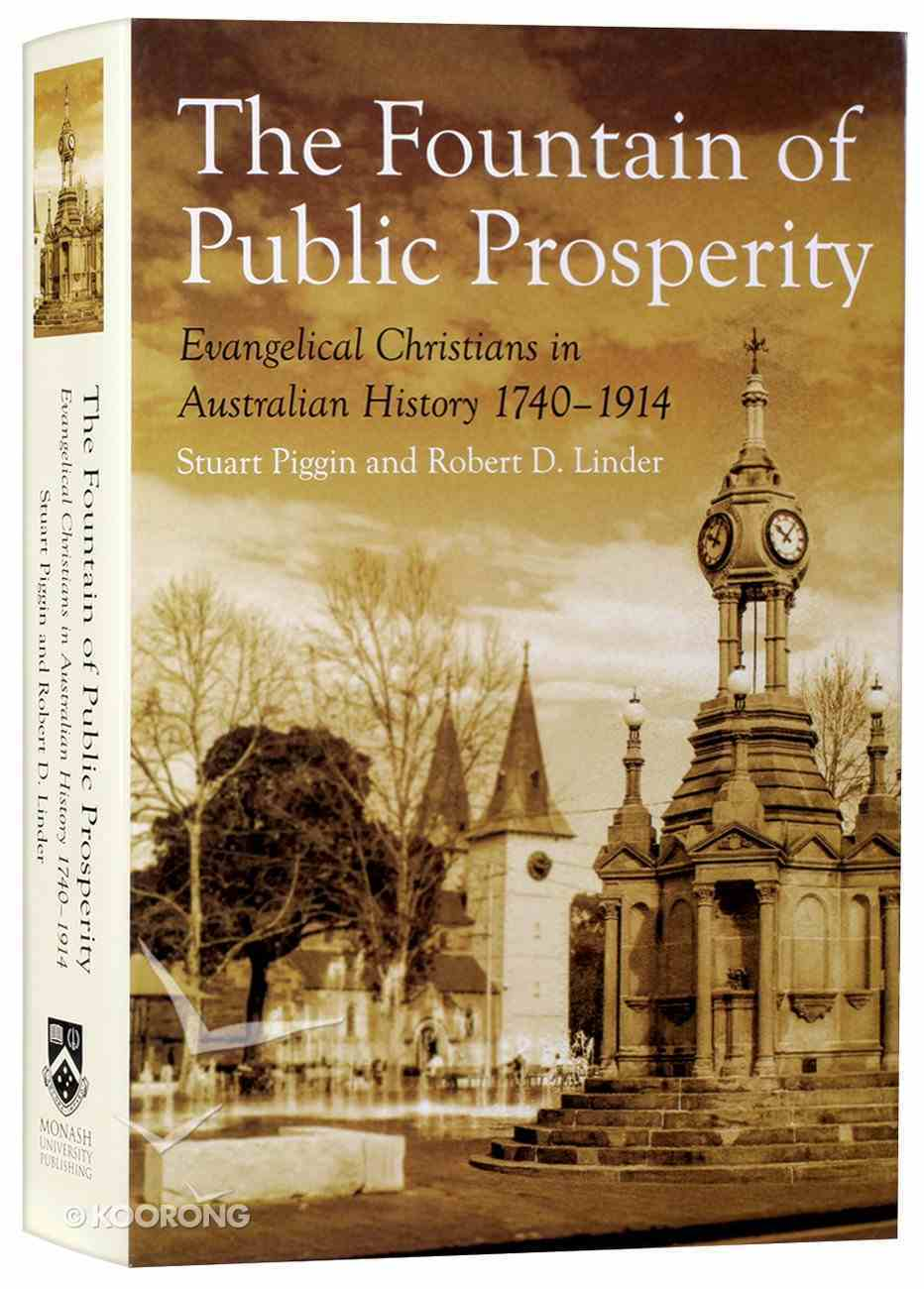 Fountain of Public Prosperity, The: 1740-1914 (#01 in Evangelical Christians In Australian History Series) Hardback