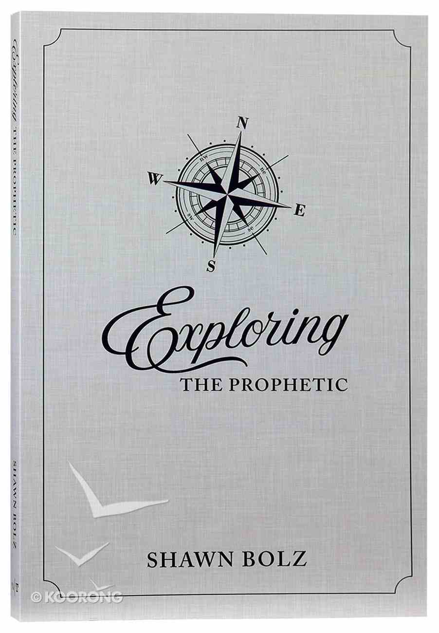 Exploring the Prophetic: A 90 Day Journey of Hearing God's Voice Hardback