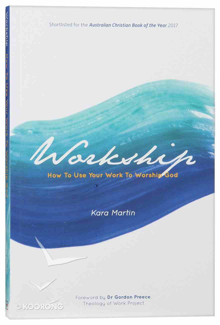 Workship: How to Use Your Work to Worship God Paperback