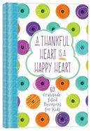 Thankful Heart Is A Happy Heart, A: 52 Gratitude-filled Devotions For Kids image