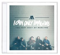 Album Image for I Can Only Imagine: The Very Best of Mercyme - DISC 1