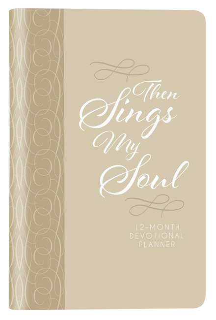 2019 12-month Devotional Planner: Then Sings My Soul (Cream