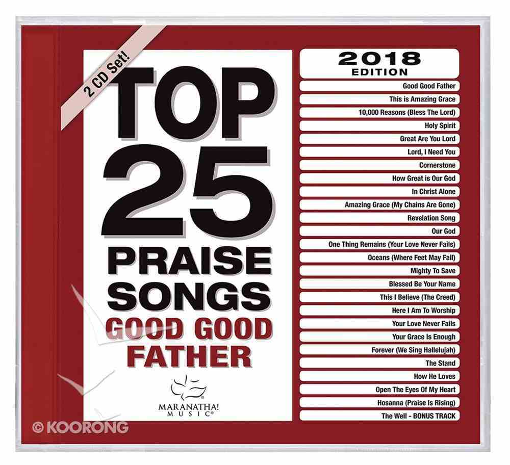 Top 25 Praise Songs 2018 Edition: Good Good Father (2 Cd) CD
