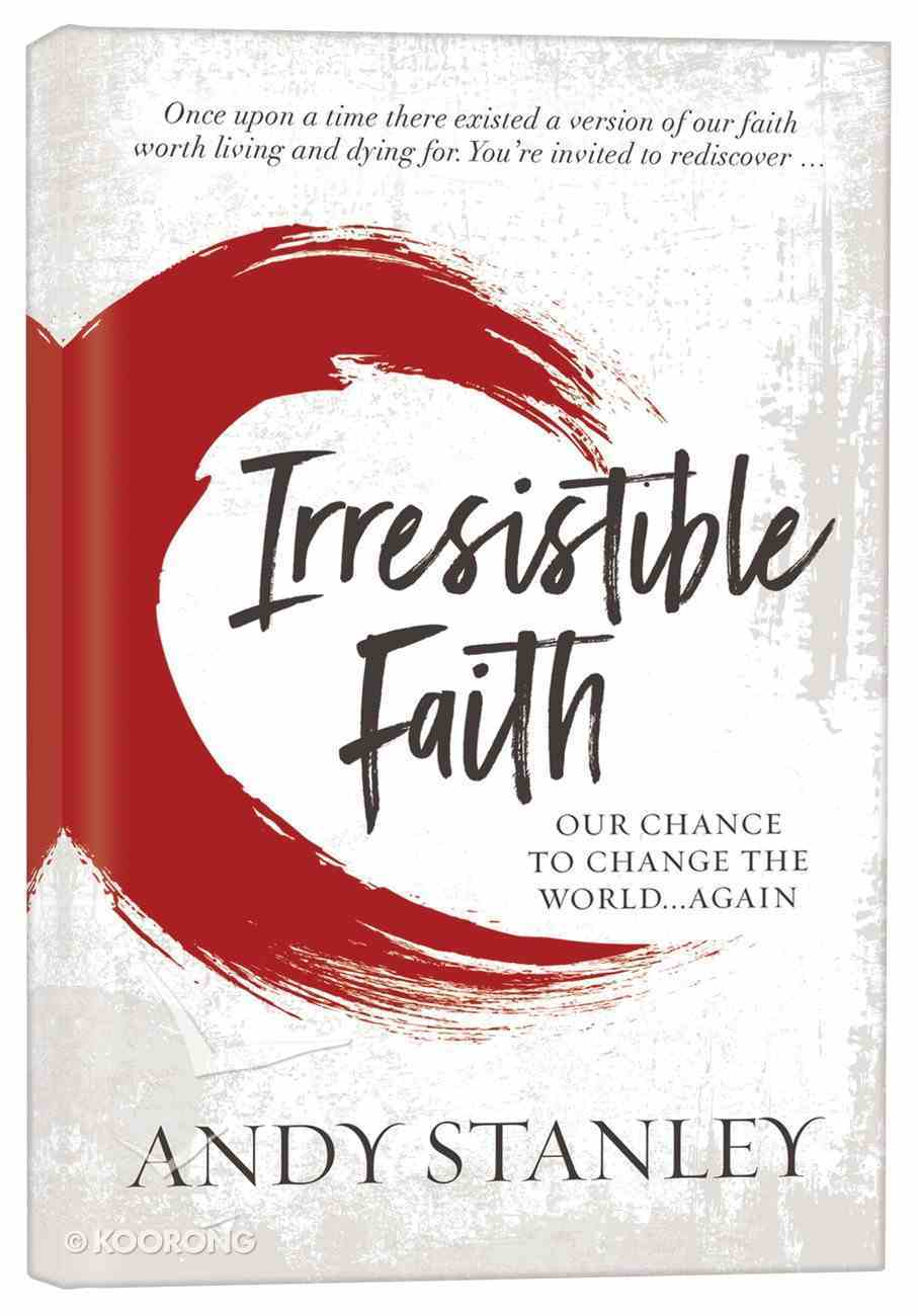 Irresistible: Reclaiming the New That Jesus Unleashed For the World Hardback