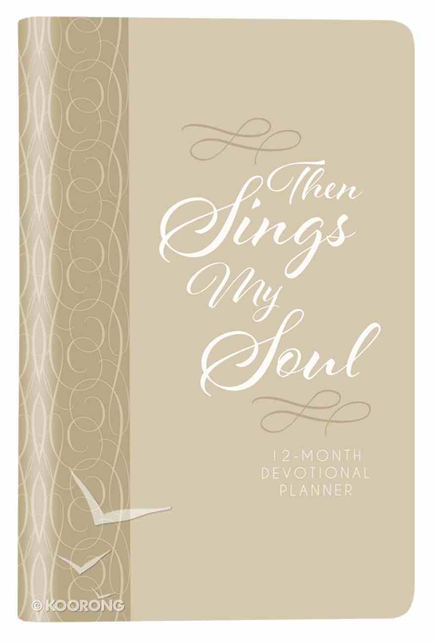 2019 12-Month Devotional Diary/Planner: Then Sings My Soul Elastic Closure (Cream Luxleather) Imitation Leather