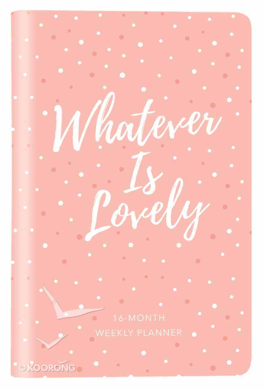 2019 16-Month-Weekly Diary/Planner: Whatever is Lovely Elastic Closure (Pink/white Dots) Imitation Leather