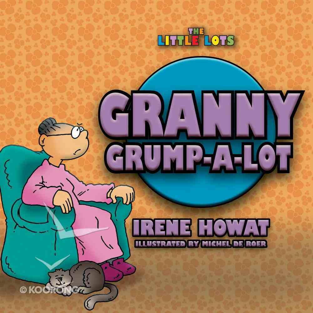 Granny Grump-A-Lot (Little Lots Series) Paperback