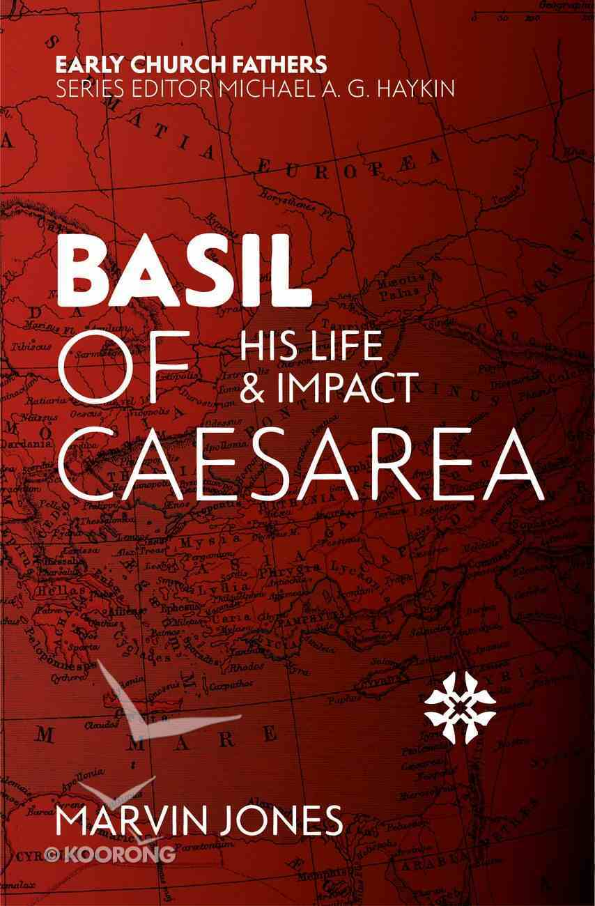 Basil of Caesarea: His Life and Impact (Early Church Fathers Series) Paperback