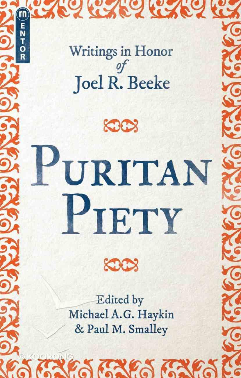 Puritan Piety: Writings in Honor of Joel R. Beeke Paperback