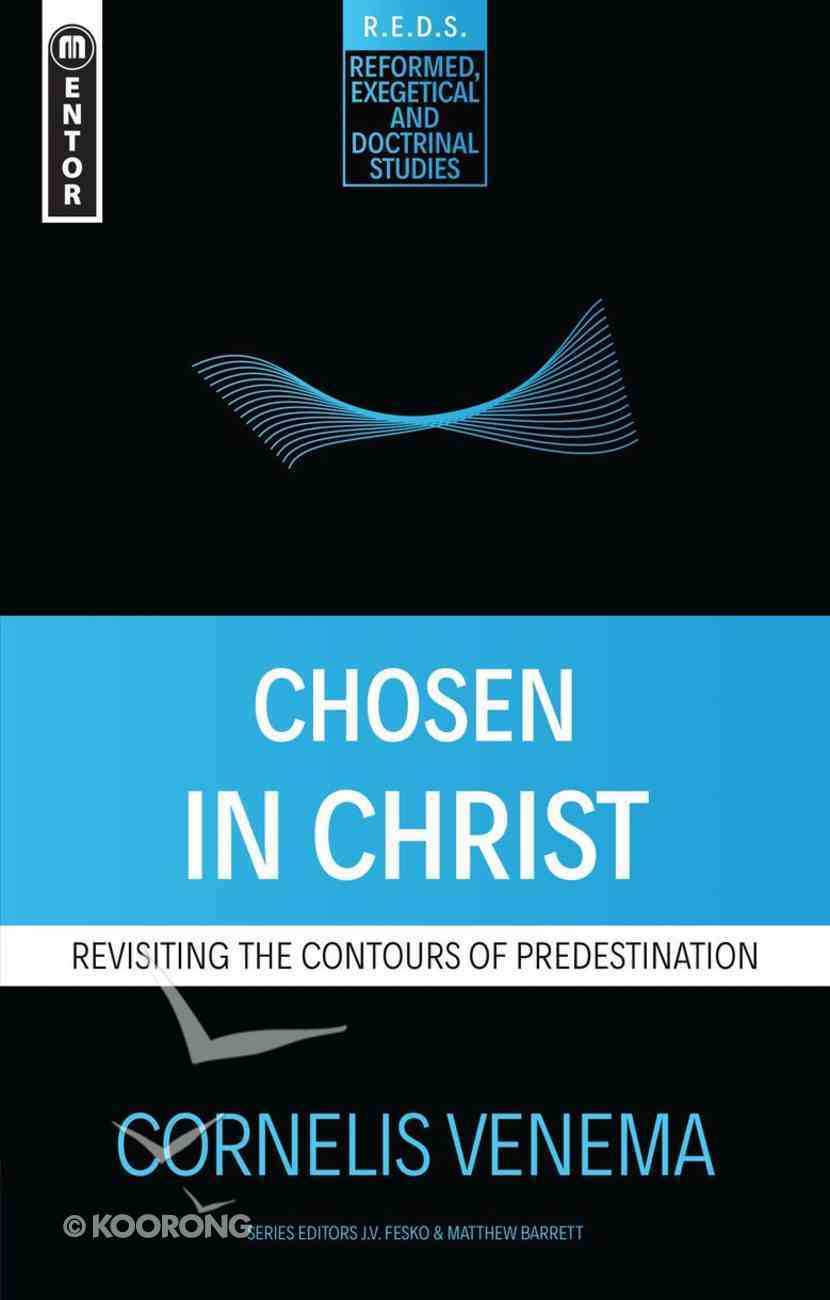 Chosen in Christ: Revisiting the Contours of Predestination (Reformed, Exegetical And Doctrinal Studies Series) Paperback