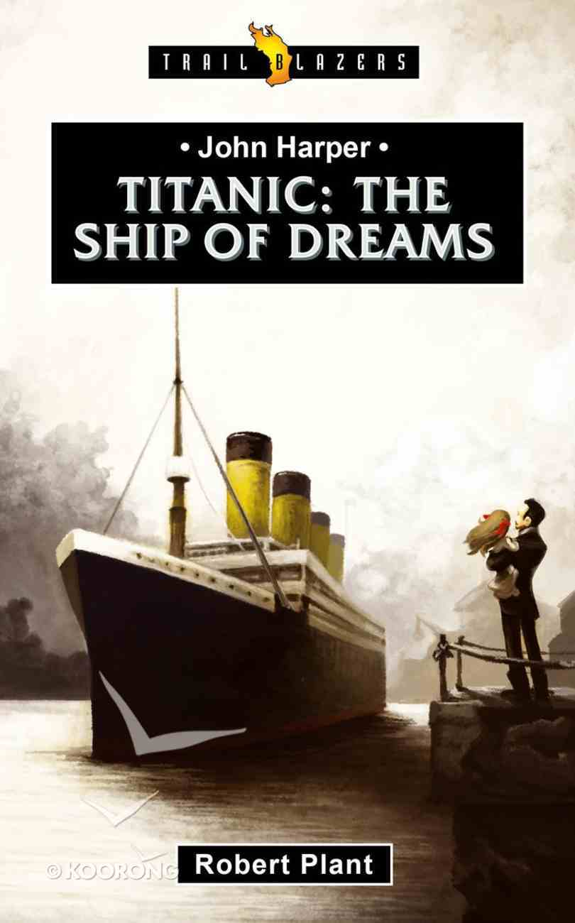 John Harper - Titanic: The Ship of Dreams (Trail Blazers Series) Paperback