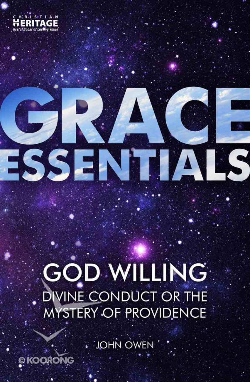 God Willing: Divine Conduct Or the Mystery of Providence (Grace Essentials Series) Paperback