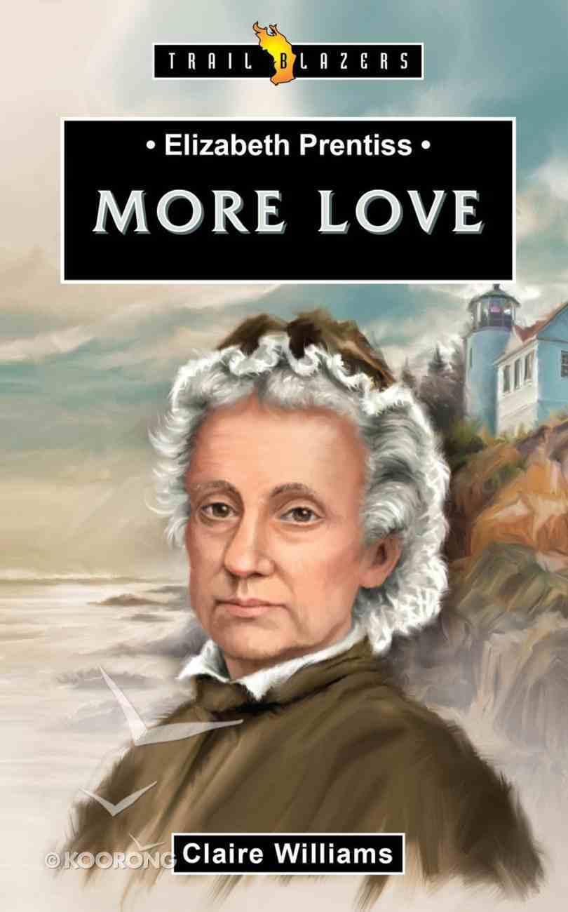 Elizabeth Prentiss - More Love (Trail Blazers Series) Mass Market