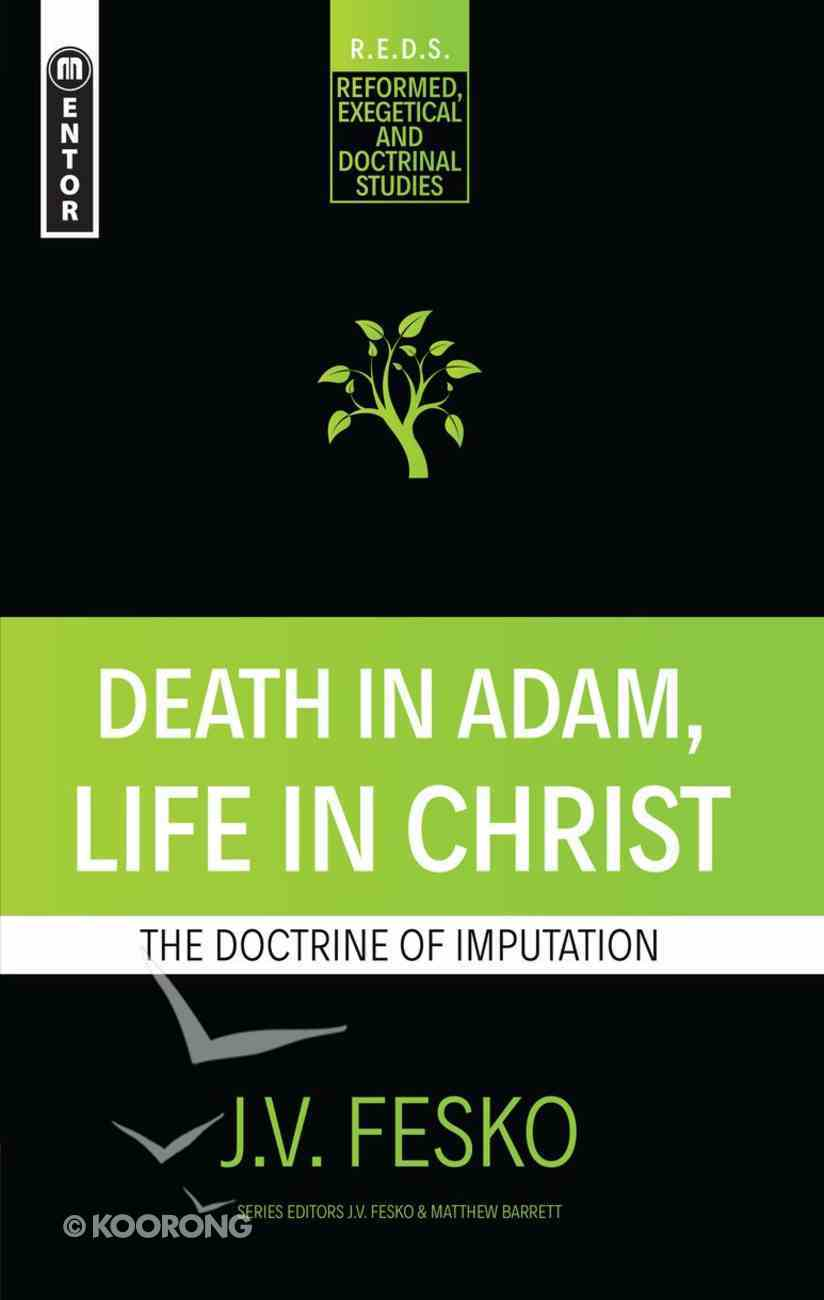 Death in Adam, Life in Christ: The Doctrine of Imputation (Reformed, Exegetical And Doctrinal Studies Series) Paperback