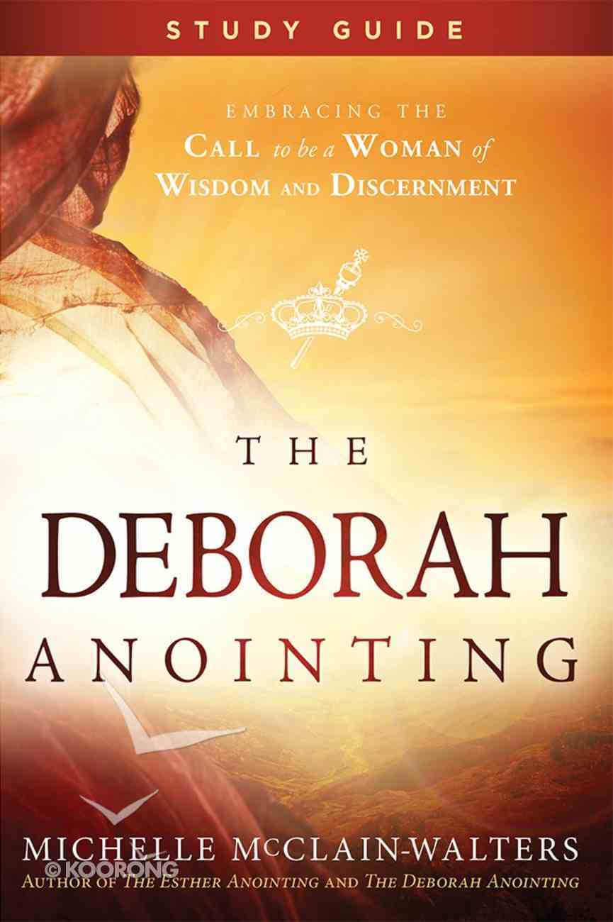 The Deborah Anointing: Embracing the Call to Be a Woman of Wisdom and Discernment (Study Guide) Paperback