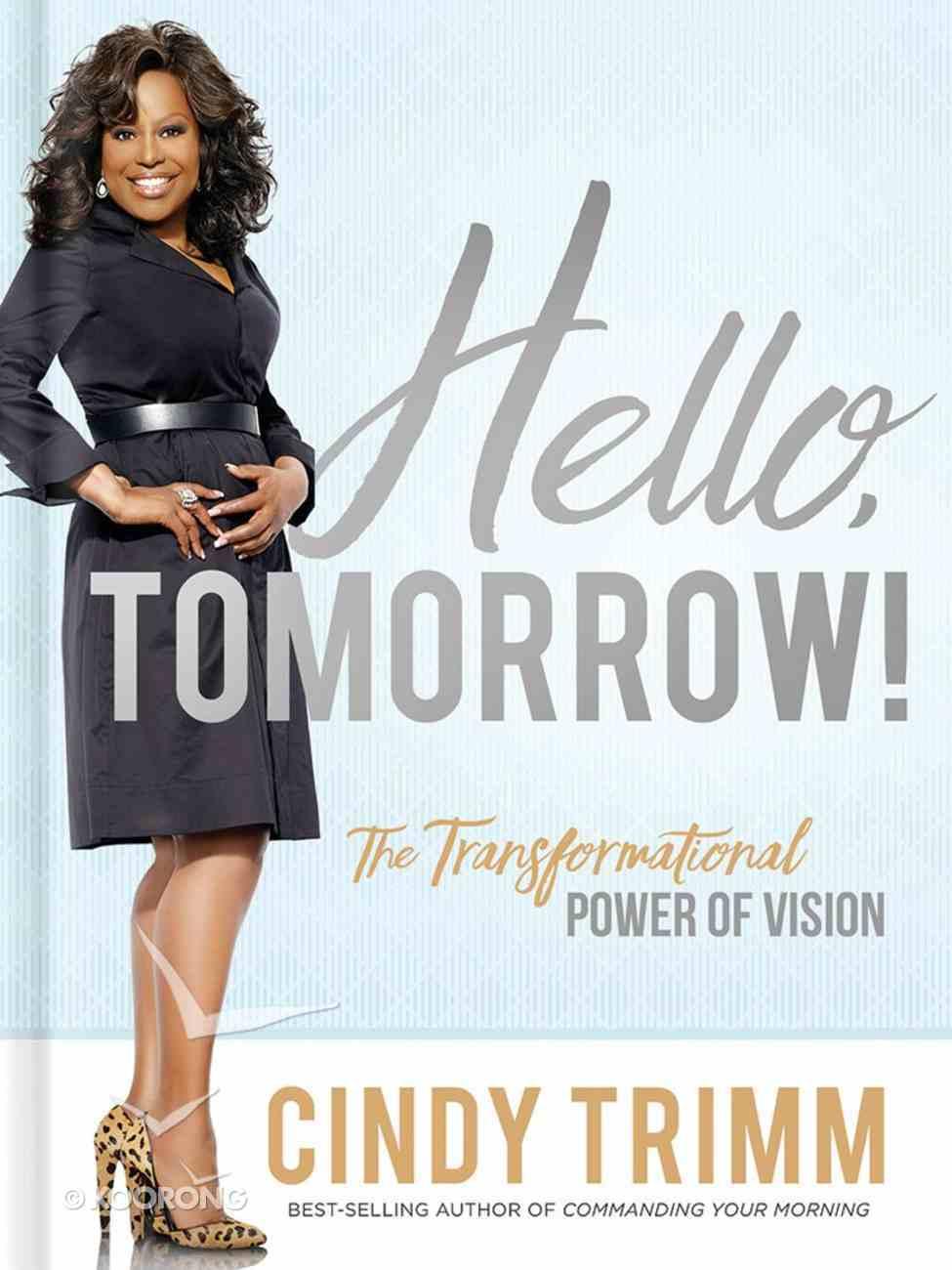 Hello, Tomorrow!: The Transformational Power of Vision Hardback