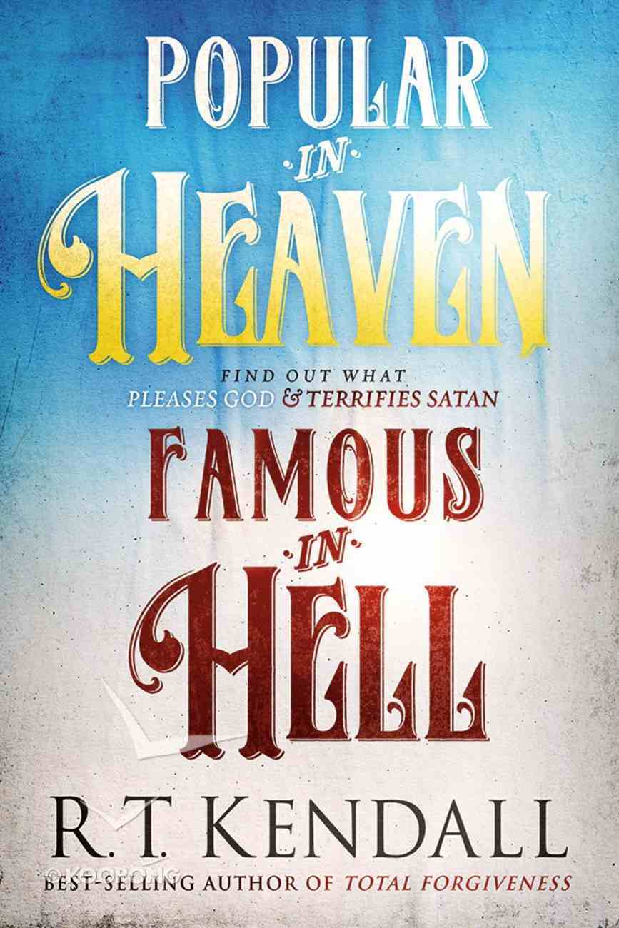 Popular in Heaven Famous in Hell: Find Out What Pleases God & Terrifies Satan Paperback