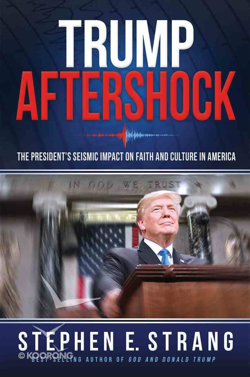 Trump Aftershock: The President's Seismic Impact on Culture and Faith in America Hardback